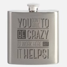 You don't have to be crazy to work here but  Flask