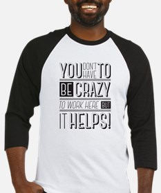 You don't have to be crazy to work Baseball Jersey