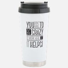 You don't have to be cr Thermos Mug