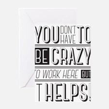 You don't have to be crazy to work Greeting Cards