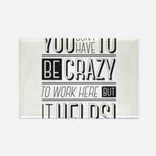 You don't have to be crazy to work here bu Magnets