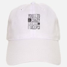 You don't have to be crazy to work here but it Baseball Baseball Cap