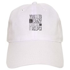 You don't have to be crazy to work here but it Baseball Cap