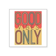 "Good Vibes Only Color Square Sticker 3"" x 3"""