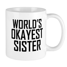 Worlds Okayest Sister BFF Design Mugs