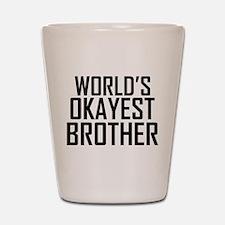Worlds Okayest Brother BFF Design Shot Glass