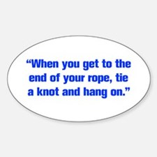 When you get to the end of your rope tie a knot an