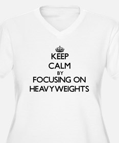 Keep Calm by focusing on Heavywe Plus Size T-Shirt