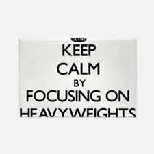 Keep Calm by focusing on Heavyweights Magnets