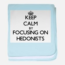 Keep Calm by focusing on Hedonists baby blanket