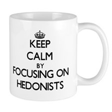 Keep Calm by focusing on Hedonists Mugs