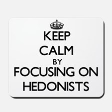 Keep Calm by focusing on Hedonists Mousepad