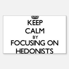 Keep Calm by focusing on Hedonists Decal
