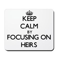Keep Calm by focusing on Heirs Mousepad