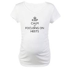 Keep Calm by focusing on Heists Shirt