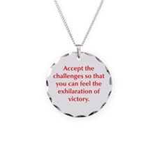 Accept the challenges so that you can feel the exh