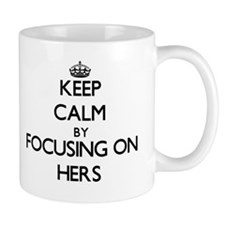 Keep Calm by focusing on Hers Mugs