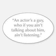 An actor s a guy who if you ain t talking about hi