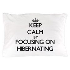 Keep Calm by focusing on Hibernating Pillow Case
