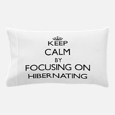 Keep Calm by focusing on Hibernating Pillow Case