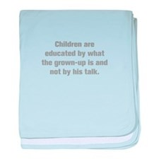 Children are educated by what the grown up is and