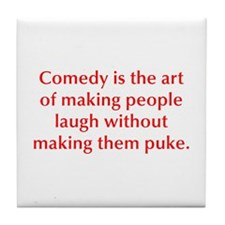 Comedy is the art of making people laugh without m