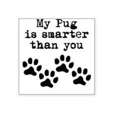 My Pug Is Smarter Than You Sticker