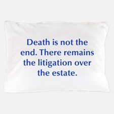 Death is not the end There remains the litigation