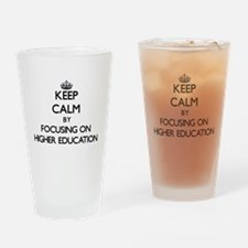 Keep Calm by focusing on Higher Edu Drinking Glass