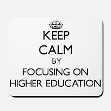 Keep Calm by focusing on Higher Educatio Mousepad