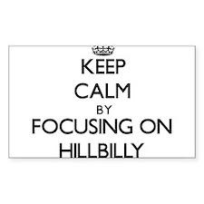 Keep Calm by focusing on Hillbilly Decal