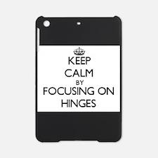 Keep Calm by focusing on Hinges iPad Mini Case