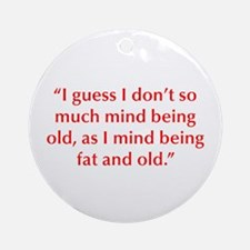 I guess I don t so much mind being old as I mind b