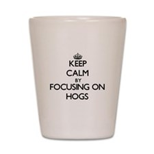 Keep Calm by focusing on Hogs Shot Glass