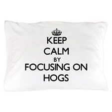 Keep Calm by focusing on Hogs Pillow Case