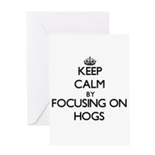 Keep Calm by focusing on Hogs Greeting Cards