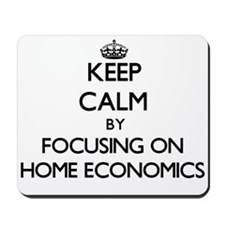 Keep Calm by focusing on Home Economics Mousepad