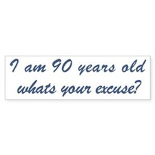 What is your excuse: 90 Bumper Bumper Sticker