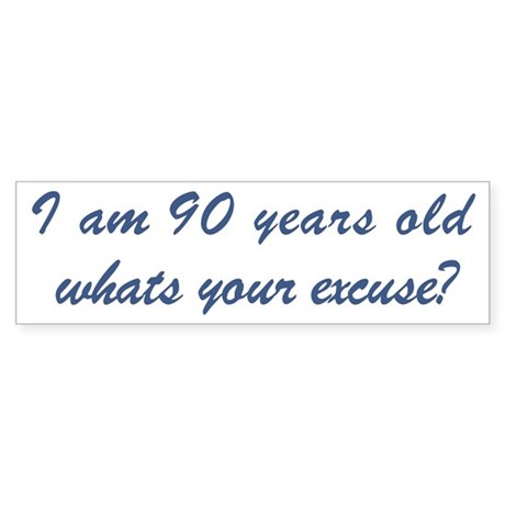 What is your excuse: 90 Bumper Sticker