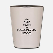 Keep Calm by focusing on Hoofs Shot Glass
