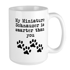My Miniature Schnauzer Is Smarter Than You Mugs
