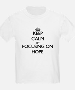 Keep Calm by focusing on Hope T-Shirt