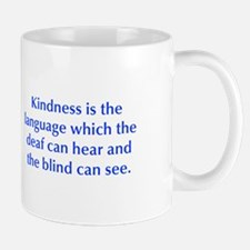 Kindness is the language which the deaf can hear a