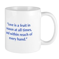 Love is a fruit in season at all times and within