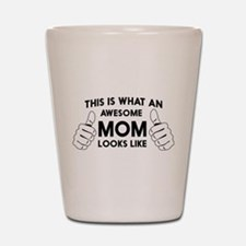 This is what an awesome mom looks like. Shot Glass