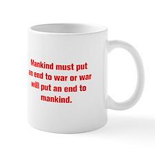 Mankind must put an end to war or war will put an