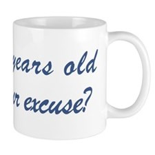 What is your excuse: 75 Mug