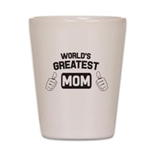 World's greatest mom. Shot Glass
