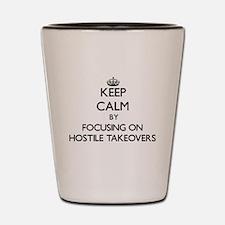 Keep Calm by focusing on Hostile Takeov Shot Glass
