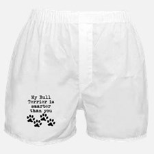 My Bull Terrier Is Smarter Than You Boxer Shorts